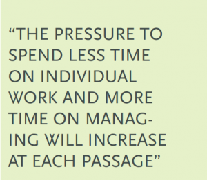 """""""The pressure to spend less time on individual work and more time on managing will increase at each passage"""