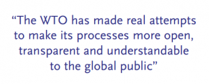 """The WTO has made real attempts to make its processes more open, transparent and understandable to the global public"""