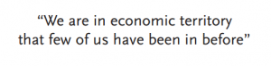 """""""We are in economic territory that few of us have been in before"""""""