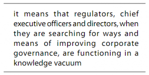 It means that regulators, chief executive officers and directors, when they are searching for ways and means of improving corporate govercance, are functioning in a knowledge vacuum