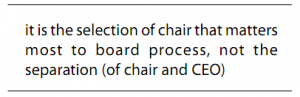 It is the selection of chair that matters most to board process, not the seperation (of chair and CEO)