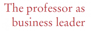 The professor as business leader