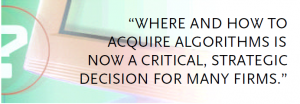 """Where and how to aquire algorithms is now a critical, strategic decision for many firms"""