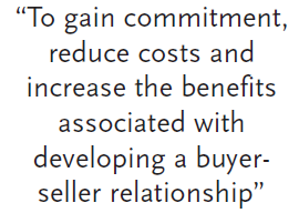 """""""To gain commitment, reduce costs and increase the benefits associated with developing a buyer-seller relationship"""""""