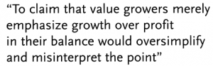 """""""To claim that value growers merely emphasize growth over profit in their balance would oversimplify and misinterpret the point"""""""
