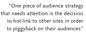 """One piece of audience strategy that needs attention is the decision to hot-link to other sites in order to piggyback on their audiences"""