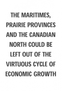 The Maritimes, prairie provinces and the Canadian North could be left out of the virtuous cycle of economic growth