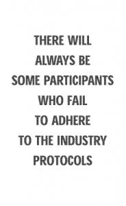 There will always be some participants who fail to adhere to the industry protocols