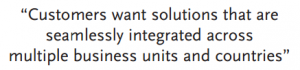 """""""Customers want solutions that are seamlessly intergrated across multiple business units and countries"""""""